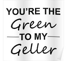 Friends TV Show Gifts - You're the Green to my Geller Poster