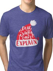 Dear Santa, I can explain Tri-blend T-Shirt