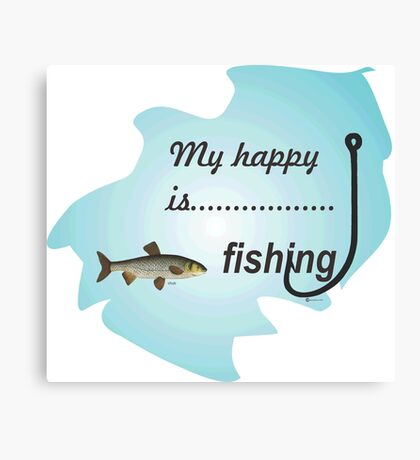 My happy is fishing................ Canvas Print