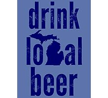 Drink Local Beer (MI) Photographic Print