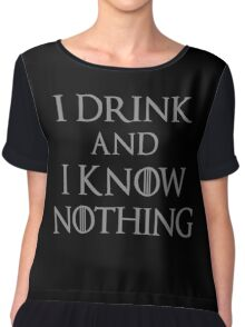 I Drink and I Know Nothing Chiffon Top