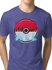 Gotta Catch Em' All Tri-blend T-Shirt