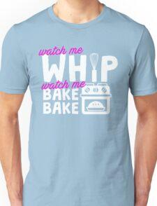 Watch Me Whip Watch Me Bake Bake Unisex T-Shirt