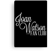 Joan Watson Fan Club Canvas Print