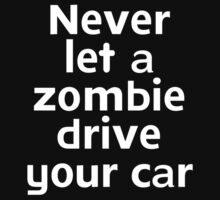 Never let a zombie drive your car by onebaretree