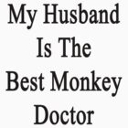 My Husband Is The Best Monkey Doctor  by supernova23