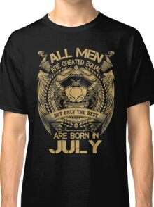 All Men Are Created Equal But Only The Best Are Born In July Classic T-Shirt