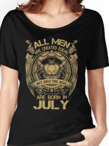 All Men Are Created Equal But Only The Best Are Born In July Women's Relaxed Fit T-Shirt
