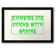 Zombies dig chicks with brains Framed Print