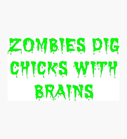 Zombies dig chicks with brains Photographic Print