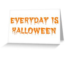 Everyday is Halloween Greeting Card