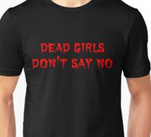 Dead girls don't say no Unisex T-Shirt