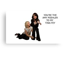 You're the Amy to my Tina Canvas Print