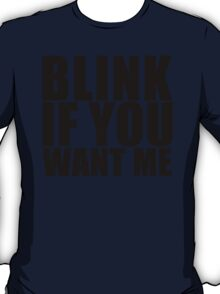 Blink If You Want Me T-Shirt NEW Funny College Humor TEE Cool Hilarious T-Shirt