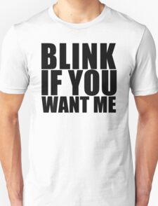 Blink If You Want Me T-Shirt NEW Funny College Humor TEE Cool Hilarious Unisex T-Shirt