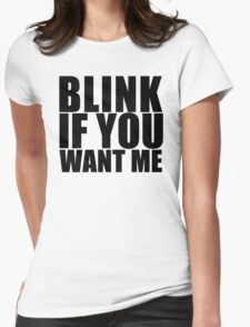 Blink If You Want Me T-Shirt NEW Funny College Humor TEE Cool Hilarious Womens Fitted T-Shirt
