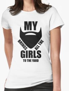 Brand New My beard brings all the girls to the yard 2013 design mens Funny Womens Fitted T-Shirt