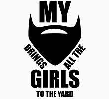 Brand New My beard brings all the girls to the yard 2013 design mens Funny Unisex T-Shirt