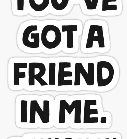 You've got a friend in me - Toy story Sticker