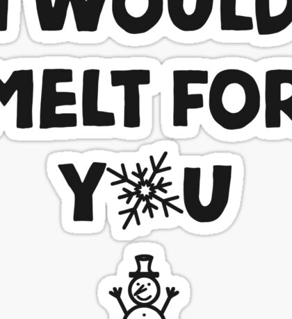I would melt for YOU (with a snowman) Sticker