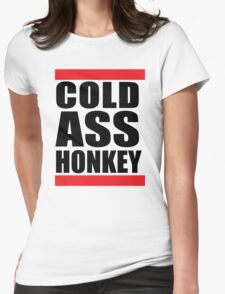 Cold Ass Honkey Funny Cool Honky Rap T shirt Tee Shirt Womens Fitted T-Shirt