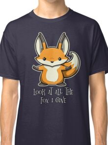 look at all the fox i give Classic T-Shirt