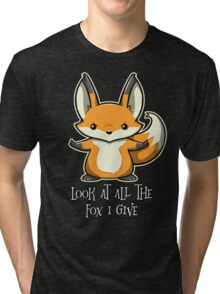 look at all the fox i give Tri-blend T-Shirt