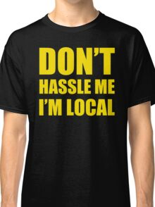 DON'T HASSLE ME I'M LOCAL TSHIRT Funny Humor WHAT ABOUT BOB TEE Bill Murray Classic T-Shirt