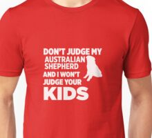 Don't Judge My Australian Shepherd & I Won't Judge Your Kids Unisex T-Shirt