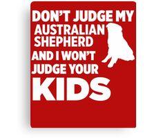 Don't Judge My Australian Shepherd & I Won't Judge Your Kids Canvas Print
