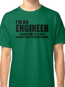 Engineer Funny T shirt Engineers are never wrong T shirt Shirt Funny Tees Classic T-Shirt