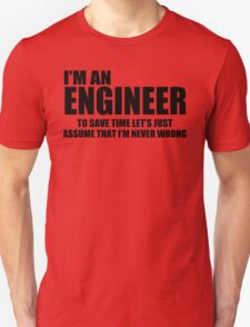 Engineer Funny T shirt Engineers are never wrong T shirt Shirt Funny Tees Unisex T-Shirt