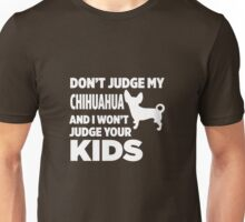 Don't Judge My Chihuahua & I Won't Judge Your Kids Unisex T-Shirt