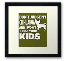 Don't Judge My Chihuahua & I Won't Judge Your Kids Framed Print