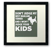 Don't Judge My West Highland Terrier & I Won't Judge Your Kids Framed Print