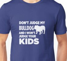 Don't Judge My Bulldog & I Won't Judge Your Kids Unisex T-Shirt