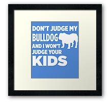 Don't Judge My Bulldog & I Won't Judge Your Kids Framed Print