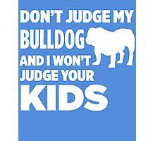 Don't Judge My Bulldog & I Won't Judge Your Kids Photographic Print