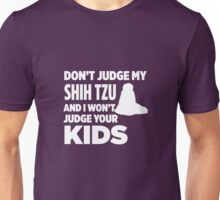 Don't Judge My Shih Tzu & I Won't Judge Your Kids Unisex T-Shirt
