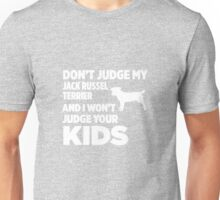 Don't Judge My Jack Russel Terrier & I Won't Judge Your Kids Unisex T-Shirt