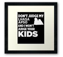 Don't Judge My Lhasa Apso & I Won't Judge Your Kids Framed Print