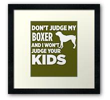 Don't Judge My Boxer & I Won't Judge Your Kids Framed Print