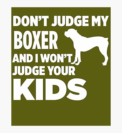 Don't Judge My Boxer & I Won't Judge Your Kids Photographic Print