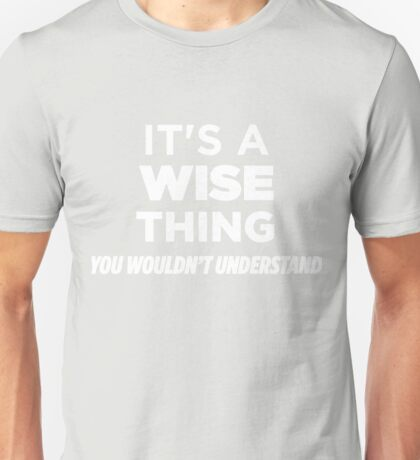 It's A Wise Thing You Wouldn't Understand Funny T-Shirt Unisex T-Shirt