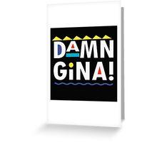 DAMN GINA! Greeting Card