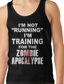 I'm Not Running I'm Training for the Zombie Apocalypse Tank Top