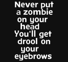 Never put a zombie on your head You'll get drool on your eyebrows by onebaretree