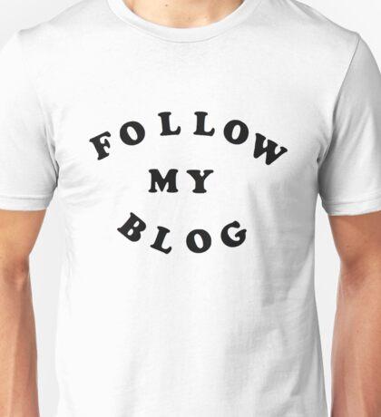 Follow My Blog Unisex T-Shirt