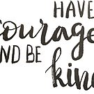 Have courage and be kind - calligraphic print by Anastasiia Kucherenko