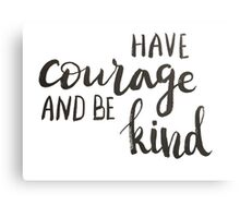 Have courage and be kind - calligraphic print Canvas Print